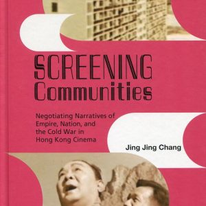 Screening Communities:Negotiating Narratives of Empire Nation and the Cold War in Hong Kong Cinema