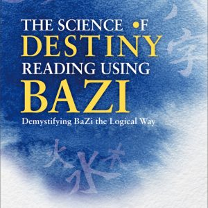 The Science of Destiny Reading Using Bazi: Demystifying BaZi the Logical Way(20K)