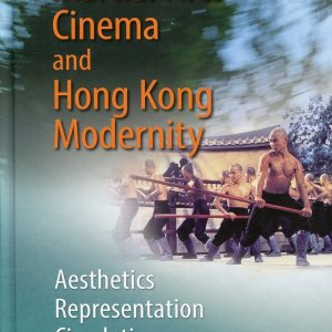 Martial Arts Cinema and Hong Kong Modernity:Aesthetics Representation Circulation