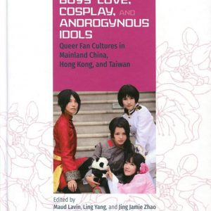 Boys' Love Cosplay and Androgynous Idols:Queer Fan Cultures in Mainland China Hong Kong and Taiwan