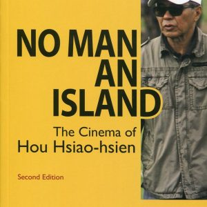 No Man an Island:The Cinema of Hou Hsiao-hsien Second Edition